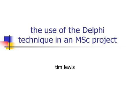The use of the Delphi technique in an MSc project tim lewis.