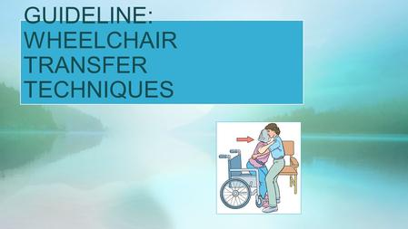 NUR 111: PROCEDURAL GUIDELINE: WHEELCHAIR TRANSFER TECHNIQUES