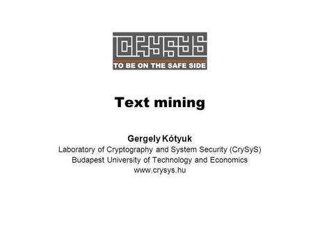 Text mining Gergely Kótyuk Laboratory of Cryptography and System Security (CrySyS) Budapest University of Technology and Economics www.crysys.hu.