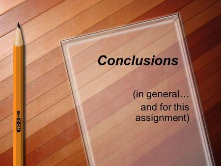 Conclusions (in general… and for this assignment).