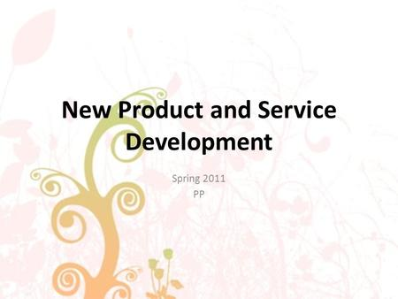 New Product and Service Development Spring 2011 PP.