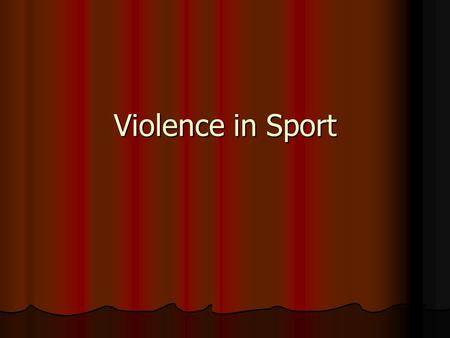 Violence in Sport. Discussed Topics Definition of Violence in Sport and aggression History of Violence in sport Different types of violence and aggression.