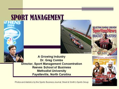 SPORT MANAGEMENT A Growing Industry Dr. Greg Combs Director, Sport Management Concentration Reeves School of Business Methodist University Fayetteville,