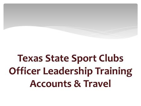 Texas State Sport Clubs Officer Leadership Training Accounts & Travel.