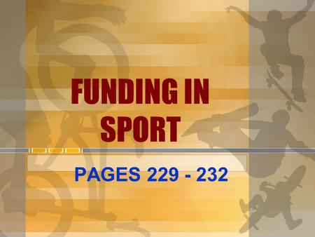 FUNDING IN SPORT PAGES 229 - 232.