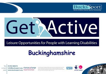 Buckinghamshire. Evidence Base 80% of adults with LD engage in levels of physical activity below the minimum recommended by the Dept of Health. »Messent.
