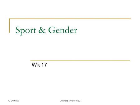 G DowdellContemp studies yr 12 Sport & Gender Wk 17.