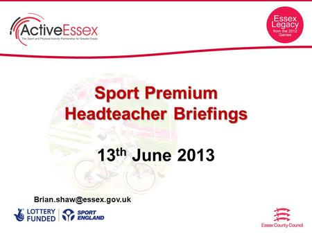 Sport Premium Headteacher Briefings 13 th June 2013