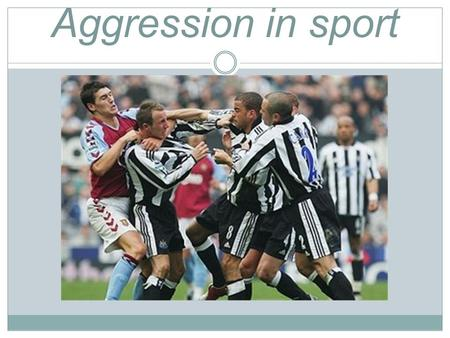 Aggression in sport. Home learning Rugby is a team game that has high psychological and physiological demands. During rugby match there is considerable.