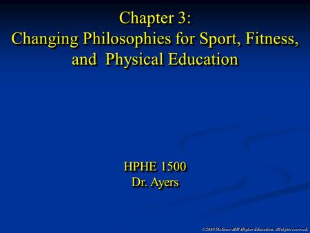 © 2009 McGraw-Hill Higher <strong>Education</strong>. All rights reserved. Chapter 3: Changing <strong>Philosophies</strong> for Sport, Fitness, and Physical <strong>Education</strong> HPHE 1500 Dr. Ayers.