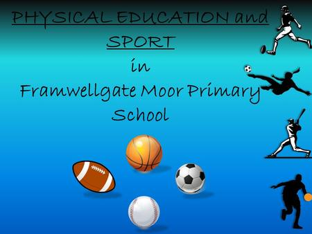 PHYSICAL EDUCATION and SPORT in Framwellgate Moor Primary School.