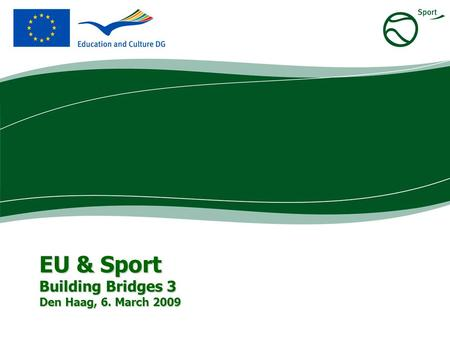 EU & Sport Building Bridges 3 Den Haag, 6. March 2009.