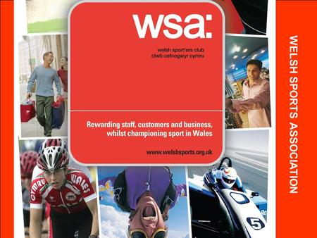 WELSH SPORTS ASSOCIATION. ABOUT WELSH SPORTERS CLUB Rewarding staff & providing valued customer incentives or loyalty schemes can be extremely expensive.
