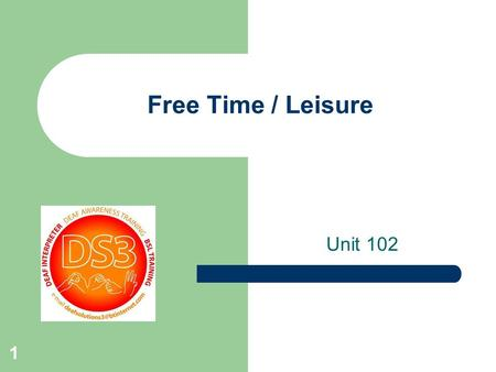 1 Free Time / Leisure Unit 102. 2 FREE TIME/ LIESURE -SPORT ATHLETIC JOGGING TENNIS BADMINTON GOLF SKIING CRICKET SWIMMING RUGBY FOOTBALL.