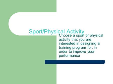 Sport/Physical Activity Choose a sport or physical activity that you are interested in designing a training program for, in order to improve your performance.