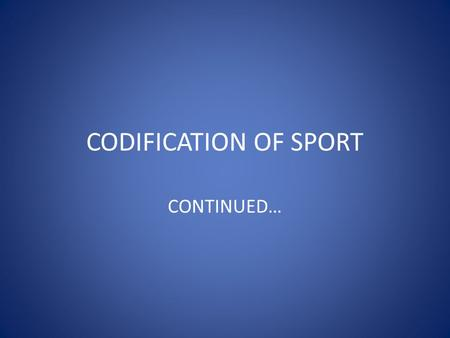 CODIFICATION OF SPORT CONTINUED….