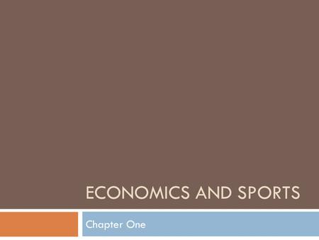 Economics and Sports Chapter One.