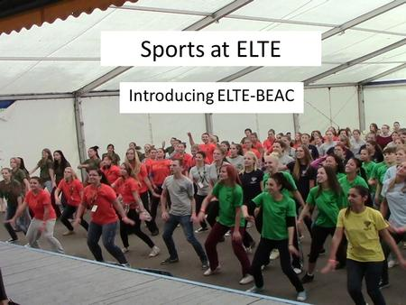 Sports at ELTE Introducing ELTE-BEAC. Table of contents Who are we? o A little BEAC history o Mass Sports Events Erasmus Sport Program - Sports opportunities.