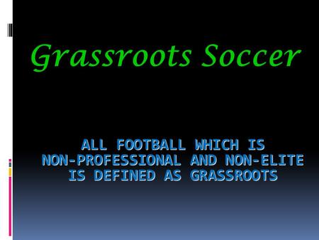 Grassroots Soccer All football which is non-professional and non-elite is defined as grassroots.