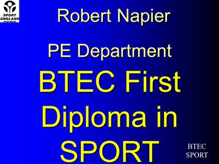 Robert Napier PE Department BTEC First Diploma in SPORT BTEC SPORT.
