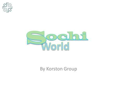 By Korston Group. Sochi-World - Scope SOCHI OLYMPIC DEVELOPMENT Sport Complexes Hotel & Convention Entertainment Olympic Village Infrastructure Sochi-World.