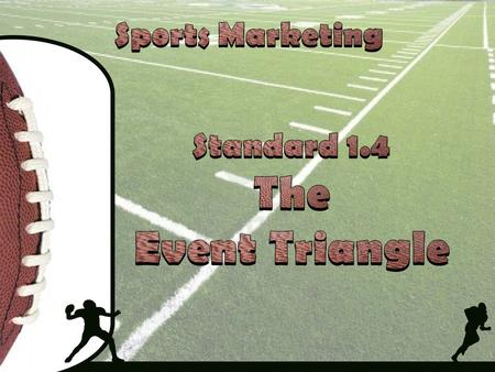 Sports Marketing Standard 1.4 The Event Triangle.