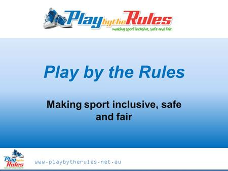 Www.playbytherules.net.au Play by the Rules Making sport inclusive, safe and fair.