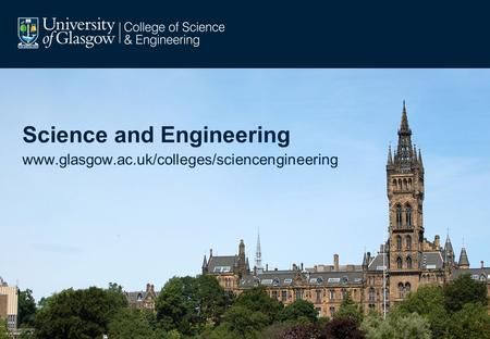 Science and Engineering www.glasgow.ac.uk/colleges/sciencengineering.