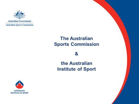 The Australian Sports Commission & the Australian Institute of Sport.