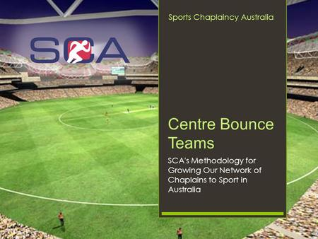 Centre Bounce Teams SCA's Methodology for Growing Our Network of Chaplains to Sport in Australia Sports Chaplaincy Australia.