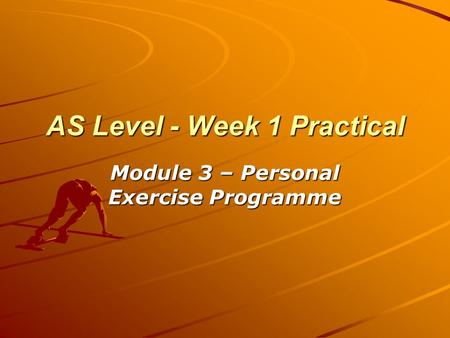 AS Level - Week 1 Practical Module 3 – Personal Exercise Programme.