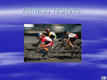 FITNESS TESTING. FITNESS TESTING CENTRAL COLLEGE OF COMMERCE HEALTH AND FITNESS DEPARTMENT AN INTRODUCTION.