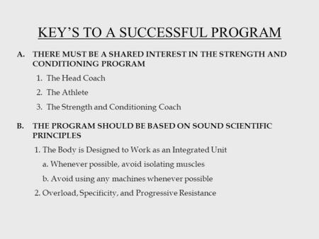KEYS TO A SUCCESSFUL PROGRAM B.THE PROGRAM SHOULD BE BASED ON SOUND SCIENTIFIC PRINCIPLES 1. The Body is Designed to Work as an Integrated Unit a. Whenever.