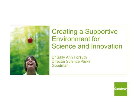 Creating a Supportive Environment for Science and Innovation Dr Sally Ann Forsyth Director Science Parks Goodman.
