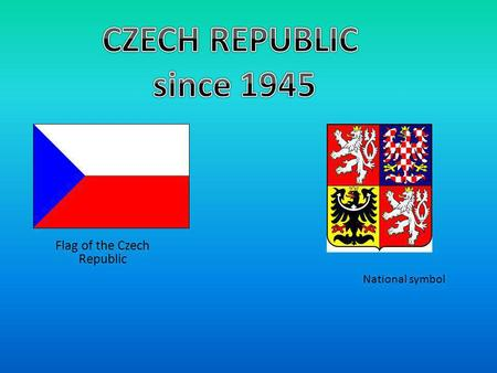 Flag of the Czech Republic National symbol. Politics 1946-Parliamentary elections won Comunist Party of Czechoslovakia 1948-Czecholovakia became totalitarian.