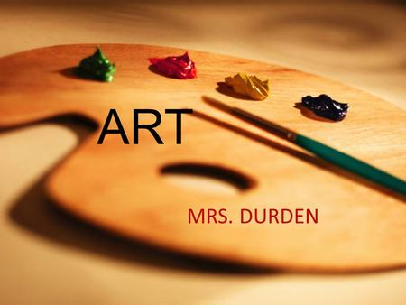 ART MRS. DURDEN. Every child is an artist. The problem is how to remain an artist once we grow up. ~PICASSO.