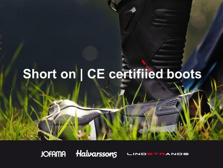 Short on | CE certifiied boots. The previous standard for MC boots EN13634:2002 has been updated to EN13634:2010 Boots that are certified with the previous.