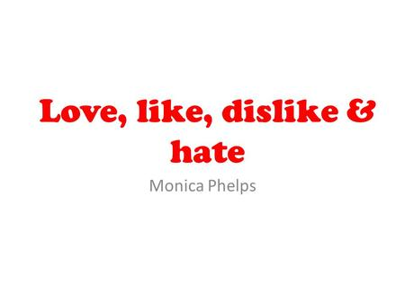 Love, like, dislike & hate Monica Phelps. When to use infinitive/-ing form When verbs are followed by the -ing form, they tend to refer to a GENERAL activity.