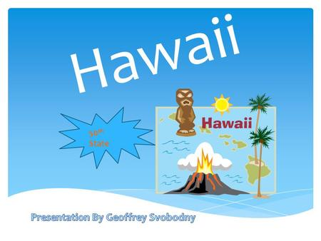 Hawaii 50 th State. State Flag State Nickname.