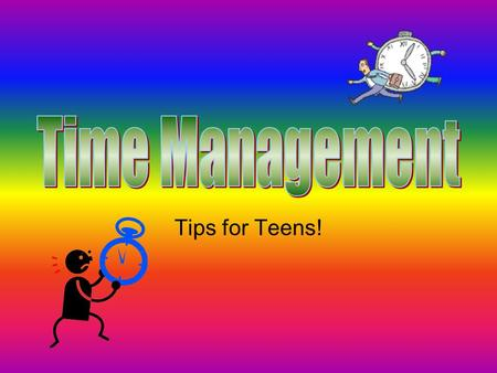 Tips for Teens!. If youre worried about not getting to class on time, or youre worried about not handing in an assignment on time… Even if youre worried.