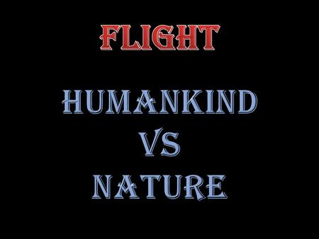 Humankind Nature Powered Flight Non-Powered Flight.