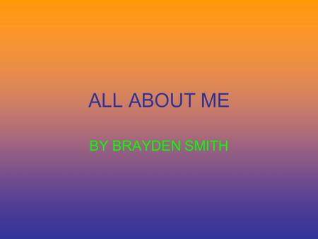 ALL ABOUT ME BY BRAYDEN SMITH Hobbies collecting baseball cards basketball cards football cards playing football cars hanging out with friends.
