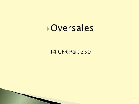 1 Oversales 14 CFR Part 250. Increased DBC rates (200%/400%) Increased DBC dollar limits ($650/$1,300) Biannual CPI-based adjustment of DBC limits Definition.