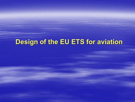 Design of the EU ETS for aviation. Aviation and EU ETS legislation Directive 2008/101/EC Directive 2008/101/EC –entered into force on 2 February 2009.