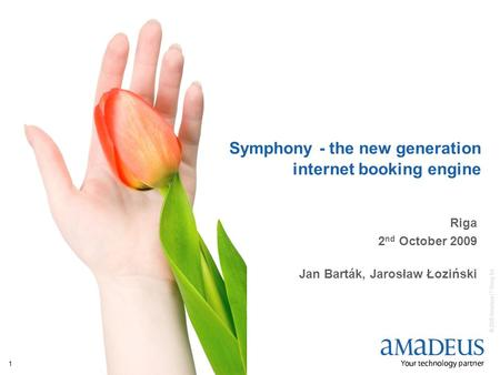 © 2009 Amadeus IT Group SA Symphony - the new generation internet booking engine Riga 2 nd October 2009 Jan Barták, Jarosław Łoziński 1.