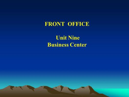 FRONT OFFICE Unit Nine Business Center. Business Center Business Center Teaching Goals: 1. Learn about the daily affairs at the Business Center. 2. Learn.