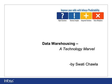 Data Warehousing – A Technology Marvel -by Swati Chawla.