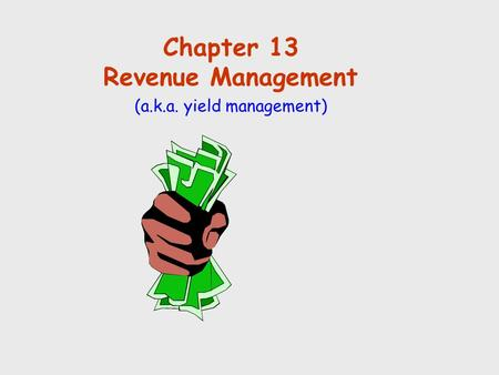 Chapter 13 Revenue Management (a.k.a. yield management)