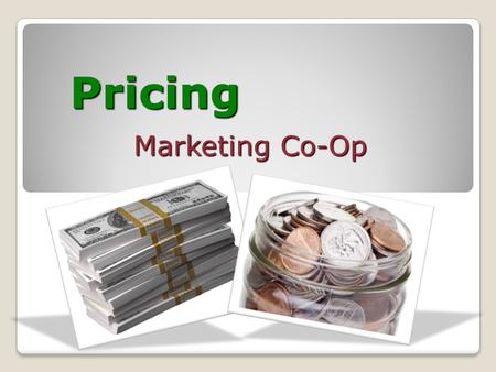 Pricing Marketing Co-Op. the value placed on the goods or services being exchanged What is price? Price: Profit Margins: the percentage of sales the company.