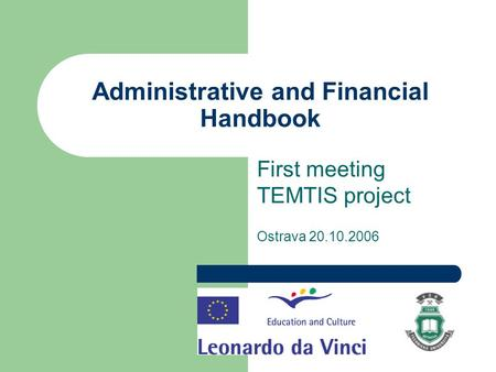 Administrative and Financial Handbook First meeting TEMTIS project Ostrava 20.10.2006.